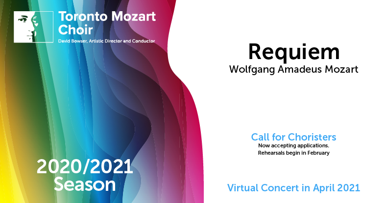 Requiem Wolfgang Amadeus Mozart  Call for Choristers Now accepting applications. Rehearsals begin in February.   Virtual Concert in April 2021